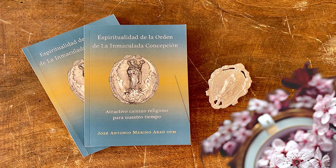 Libro Espiritualidad de la Orden de la Inmaculada Concepción José Antonio Merino Abad